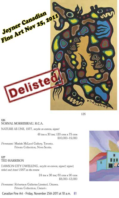 "Past Auctions catalogues memorialize ""wrong calls"" by fine art auction houses, forever. In one sudden delisting, Joyner's devalued a painting it publicized as worth an estimated $15,000, as being utterly worthless. This official Joyner act of ""cultural cleansing"" was immediately picked up by Conspiracy Theorist bloggers, who then posted for the world that ""Joyner's delisted it as a fake."" It is my belief that fine art auction houses can't wash their hands of being complicit in what I consider is a kind of irresponsible cultural genocide. That a bit of courage, a bit of expertise, a bit of principle, and a call to an independent forensic scientist would have been the responsible way to go when confronted with phone threats, etc., from Conspiracy Theorists. They do this with Krieghoff, all the time; but they just ""dump"" on Morrisseau, a Canadian Indian. Shame..."